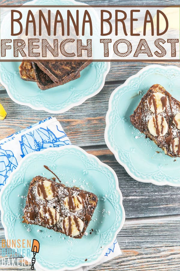 Banana Bread French Toast: an indulgent and decadent breakfast or brunch, worthy of a special occasion... or any day. #bunsenburnerbakery #brunch #breakfast #frenchtoast #bananabread